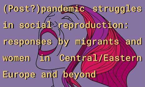Борби в социалното възпроизводство в Централна и Източна Европа след (?) пандемията КОВИД-19